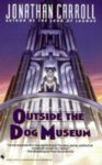 Jonathan Carrol: Outside the Dog Museum Book Cover